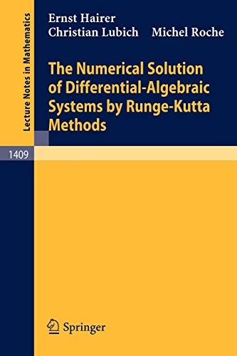 The Numerical Solution of Differential-Algebraic Systems by Runge-Kutta Methods (Lecture Notes in Mathematics (1409), Band 1409)