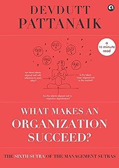 What makes an Organization Succeed? (Management Sutras Book 6) by [Devdutt Pattanaik]