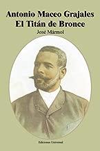 Antonio Maceo Grajales: El Titan de Bronce (Coleccion Cuba y Sus Jueces) (Spanish Edition) by Jose Marmol (1998-01-01)