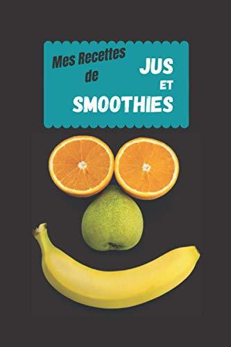 Mes recettes de Jus et Smoothies: Livre de mes recettes Santé et Bien être à compléter - Carnet pour 50 recettes - Petit format 6x9''