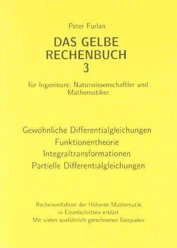 Das gelbe Rechenbuch. Für Ingenieure, Naturwissenschaftler und Mathematiker. Rechenverfahren der Höheren Mathematik in Einzelschritten erklärt: Das ... Naturwissenschaftler und Mathematiker.
