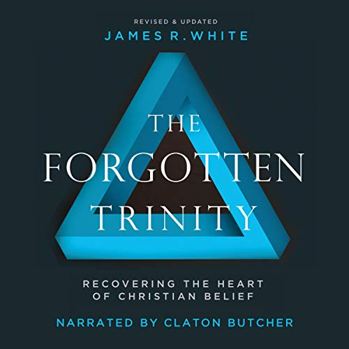 The Forgotten Trinity: Recovering the Heart of Christian Belief audiobook cover art