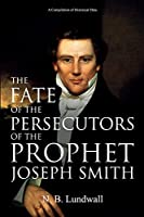 The Fate of the Persecutors of the Prophet Joseph Smith: A Compilation of Historical Data