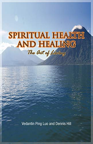 Compare Textbook Prices for Spiritual Health and Healing: The Art of Living  ISBN 9781426946226 by Luo, Vedantin Ping,Dennis Hill
