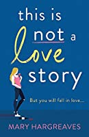 This Is Not A Love Story: Hilarious and heartwarming: the only book you need to read this summer! (Riley Wolfe 1)