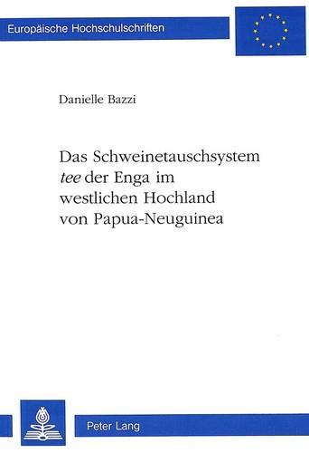 Das Schweinetauschsystem «tee» der Enga im westlichen Hochland von Papua-Neuguinea (Europäische Hochschulschriften / European University Studies / ... / Ethnologie. Section B: Ethnologie, Band 38)