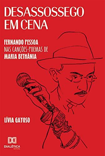 Desassossego em Cena: Fernando Pessoa nas Canções-poemas de Maria Bethânia