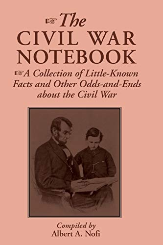 The Civil War Notebook: A Collection Of Little-known Facts And Other Odds-and-ends About The Civil War