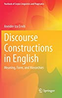 Discourse Constructions in English: Meaning, Form, and Hierarchies (Yearbook of Corpus Linguistics and Pragmatics)