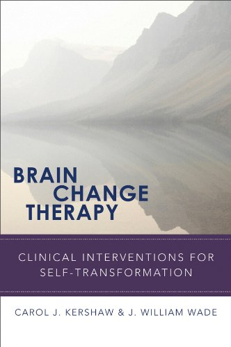 Brain Change Therapy: Clinical Interventions for for Self-Transformation