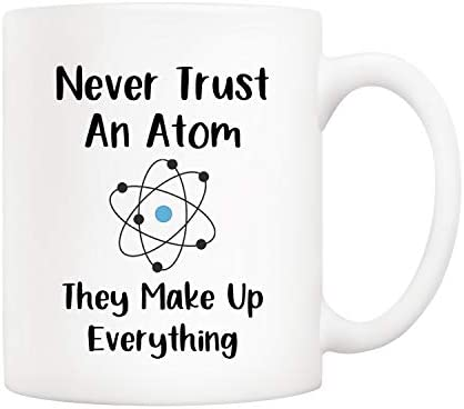 5Aup Christmas Gifts Funny Science Teacher Coffee Mug Never Trust an Atom They Make Up Everything product image