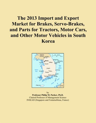 The 2013 Import and Export Market for Brakes, Servo-Brakes, and Parts for Tractors, Motor Cars, and Other Motor Vehicles in South Korea
