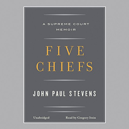 Five Chiefs     A Supreme Court Memoir              By:                                                                                                                                 John Paul Stevens                               Narrated by:                                                                                                                                 Gregory Itzin                      Length: 8 hrs and 5 mins     101 ratings     Overall 3.8