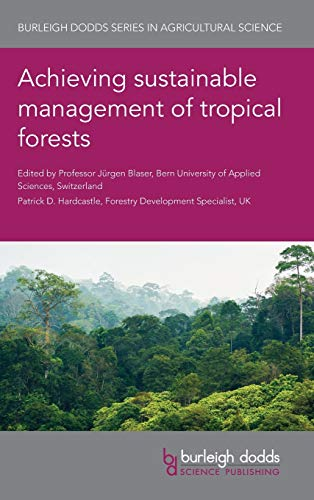 Achieving sustainable management of tropical forests (Burleigh Dodds Series in Agricultural Science, 80)