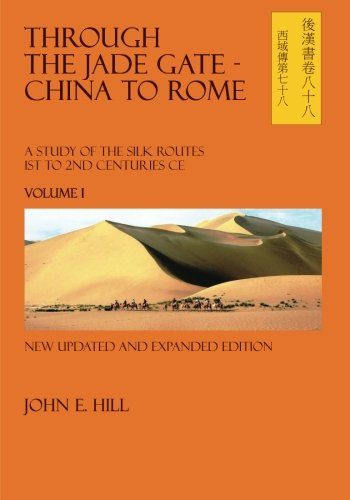 Through the Jade Gate - China to Rome, Vol. 1 (A Study of The Silk Routes 1st To 2nd Centuries CE)