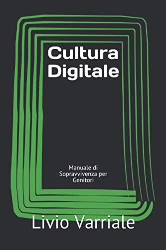 Cultura Digitale: Manuale di Sopravvivenza per Genitori e Figli