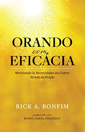 ORANDO com EFICÁCIA: Ministrando às Necessidades dos Outros Através da Oração (Portuguese Edition)