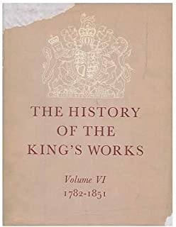 The History of the King's works / general editor, H.M. Colvin. Vol.6, 1782-1851 / J. Mordaunt Crook, M. H. Port