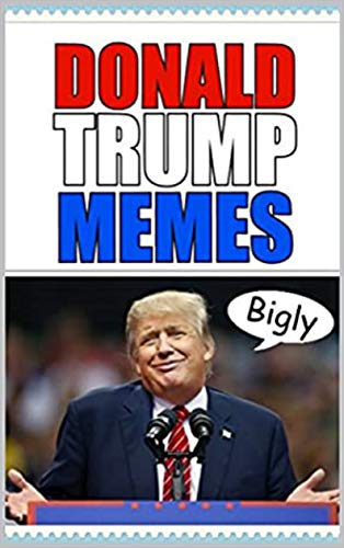 Memes: Donald Trump Memes - Nobody Does Funny Memes Like The Donald, It's True, It's True (English Edition)