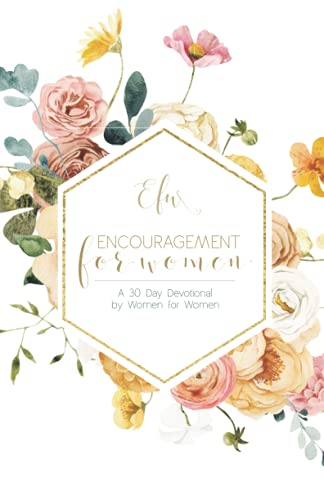 Encouragement For Women: A Thirty Day Devotional By Women For Women