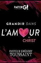 Grandir dans l'Amour de Christ [Volume 1] (French Edition)