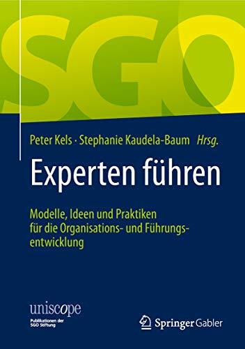 Experten führen: Modelle, Ideen und Praktiken für die Organisations- und Führungsentwicklung (uniscope. Publikationen der SGO Stiftung) (German Edition)