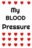 MY BLOOD PRESSURE: LOG BOOK FOR MONITORING BLOOD PRESSURE, PULSE AND NOTES – MEDICATION, CHANGES, ACTIVITIES- AND MORE.
