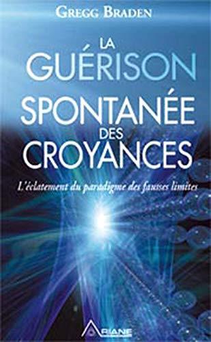 La Guérison Spontanée des Croyances - L'éclatement du paradigme des fausses limites
