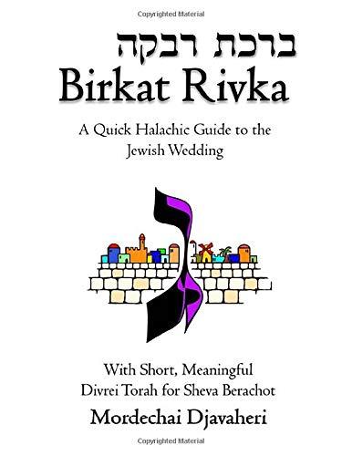 Birkat Rivka: Highlights of The Jewish Wedding and Sheva Berachot