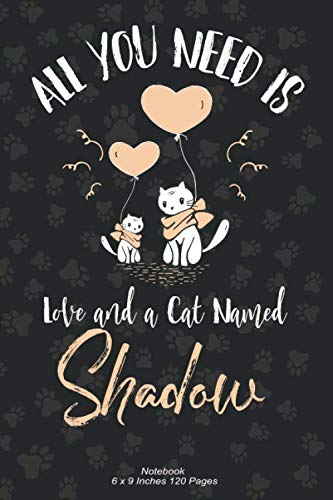 All You Need is Love and a Cat Named Shadow: lined Notebook Journal To Write In 6x9, 120 pages | Cute Shadow Cat Name Notebook Journal | A perfect ... for men, women, boys, girls who Love Cats