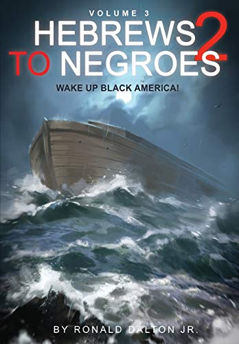 Hebrews to Negroes 2 Volume 3: Wake Up Black America