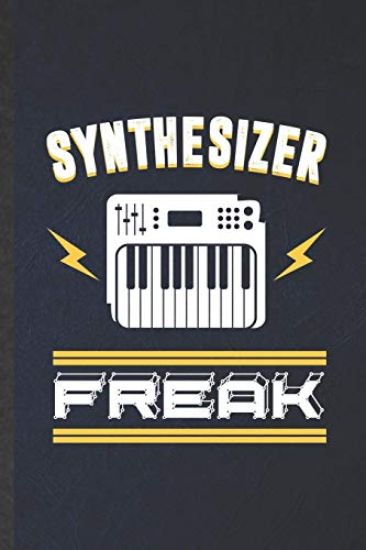 Synthesizer Freak: Funny Blank Lined Music Teacher Keyboardist Notebook/ Journal, Graduation Appreciation Gratitude Thank You Souvenir Gag Gift, Superb Graphic 110 Pages