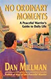 NO ORDINARY MOMENTS: Peaceful Warrior's Approach to Daily Life (Millman, Dan)