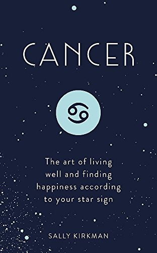 Cancer: The Art of Living Well and Finding Happiness According to Your Star Sign (Pocket Astrology)