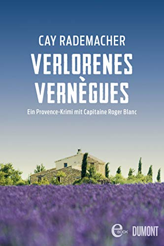 Verlorenes Vernègues: Ein Provence-Krimi mit Capitaine Roger Blanc (Capitaine Roger Blanc ermittelt 7)