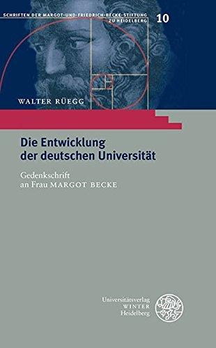 Die Entwicklung der deutschen Universität: Gedenkschrift an Frau Margot Becke. Mit einem Nachruf von Ekkehard Fluck: 10 (Schriften Der Margot-und-friedrich-becke-stiftung Zu Heidelberg)