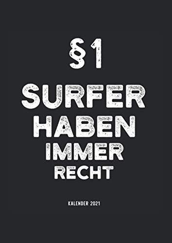 Kalender 2021 Surfen: Jahreskalender 2021 Surfer mit Humor als Geschenk-Idee für Surferin mit dem Spruch §1 Surfer haben immer Recht weiß / DIN A4 - ... für Freunde die ihr Hobby lieben