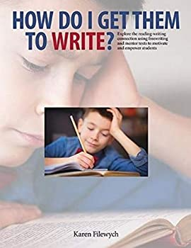 How Do I Get Them to Write?  Explore the reading-writing connection using freewriting and mentor texts to motivate and empower students