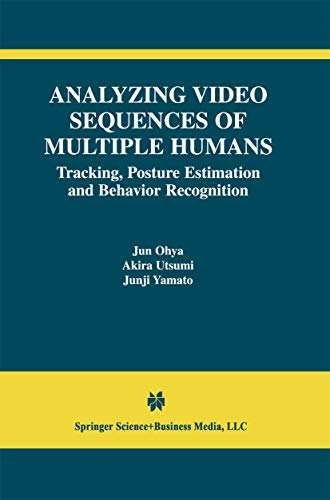 Analyzing Video Sequences of Multiple Humans: Tracking, Posture Estimation and Behavior Recognition (The International Series in Video Computing Book 3) (English Edition)