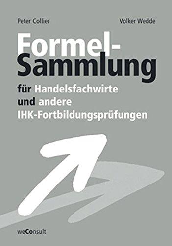 Formelsammlung für Handelsfachwirte und andere IHK-Fortbildungsprüfungen