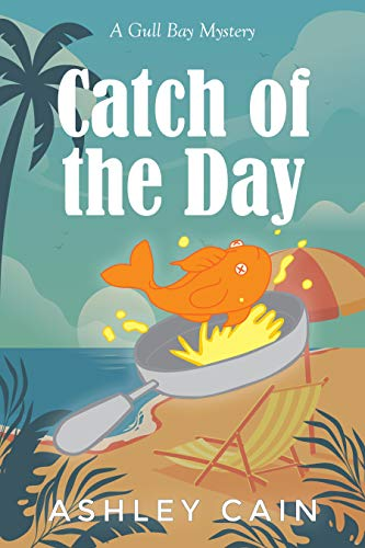 Catch Of The Day: A Gull Bay Mystery by [Ashley  Cain]