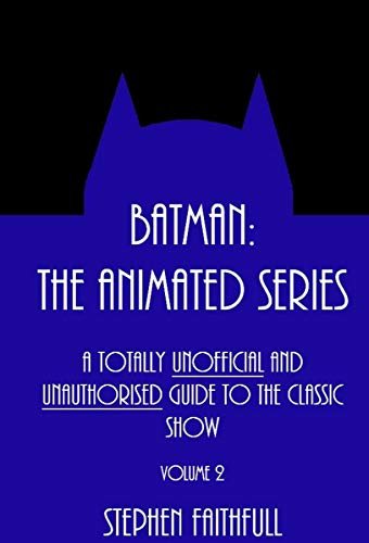 Batman: The Animated Series - A Totally Unofficial and Unauthorised Guide to the Classic Show (English Edition)