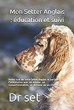 Mon Setter Anglais : éducation et suivi: Notez tout de votre Setter Anglais et partagez l'information avec un éleveur, un comporteentaliste, un dresseur ou un vétérinaire