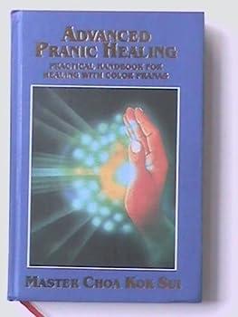 Hardcover Advanced Pranic Healing: A Practical Manual on Color Pranic Healing Book