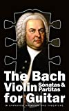 The Bach Violin Sonatas & Partitas for Guitar: In Standard Notation and Tablature (Bach for Guitar Book 2) (English Edition)