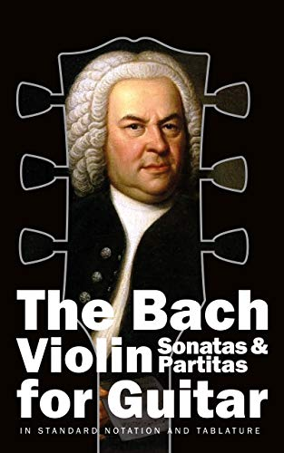 The Bach Violin Sonatas & Partitas for Guitar: In Standard