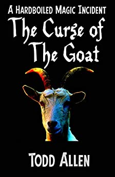 The Curse of the Goat: A Hardboiled Magic Incident by [Todd Allen]