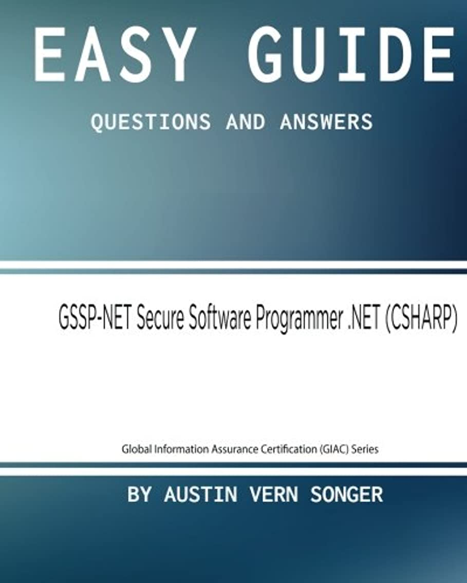 Easy Guide: GSSP-NET Secure Software Programmer .NET: Questions and Answers (Global Information Assurance Certification (GIAC) Series) (Volume 1)