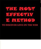 the most effective method to discover love on the web: a guide to online dating and romance (english edition)