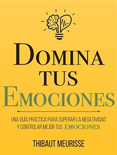 Portada del libro Domina tus emociones de Thibaut Meurisse